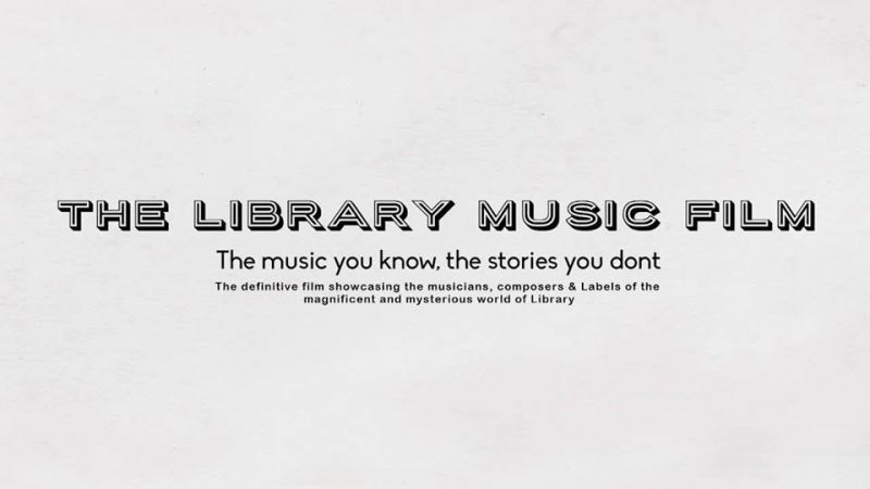 The Library Music Film - The music you know, the stories you don't...